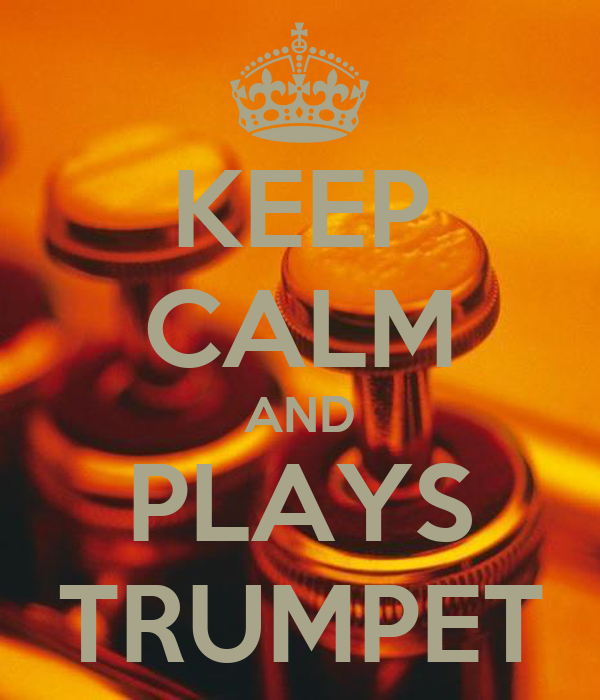 KEEP CALM AND PLAYS TRUMPET