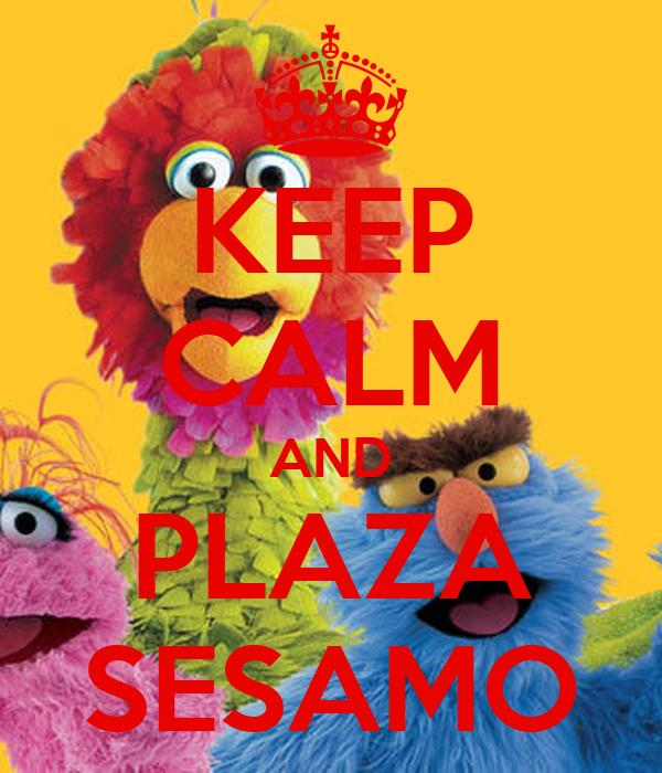 KEEP CALM AND PLAZA SESAMO