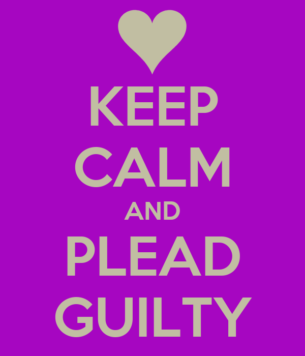 KEEP CALM AND PLEAD GUILTY