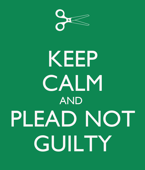 KEEP CALM AND  PLEAD NOT GUILTY