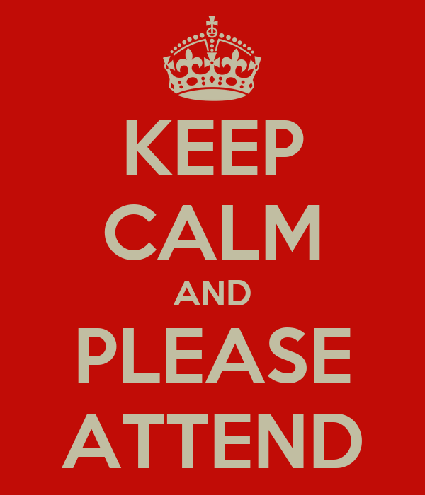 KEEP CALM AND PLEASE ATTEND