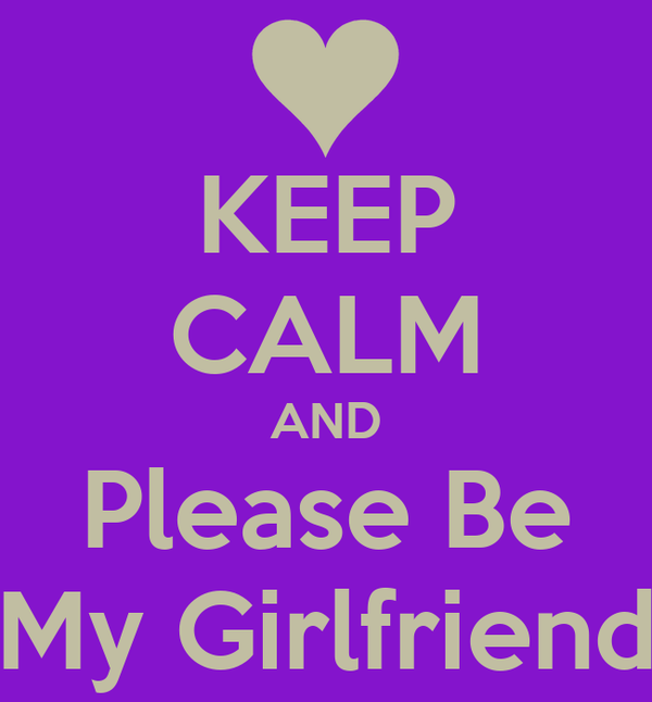 KEEP CALM AND Please Be My Girlfriend