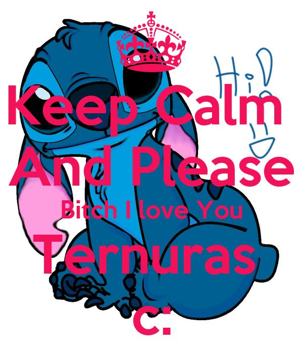 Keep Calm  And Please Bitch I love You Ternuras  c: