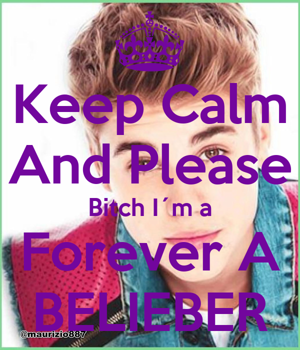 Keep Calm And Please Bitch I´m a Forever A BELIEBER