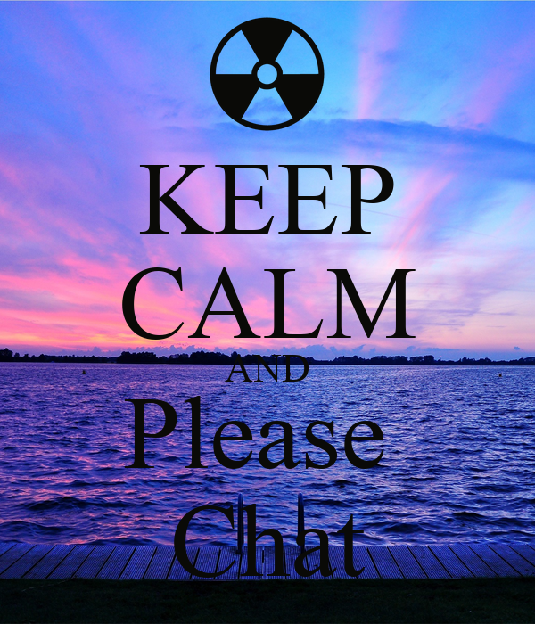 KEEP CALM AND Please  Chat
