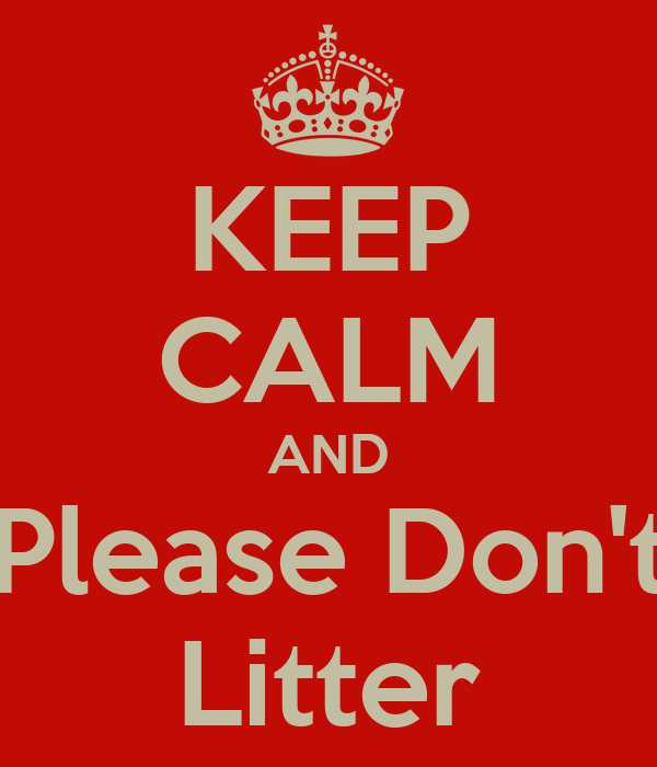 KEEP CALM AND Please Don't Litter