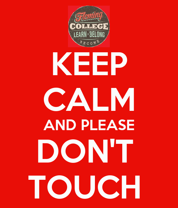 KEEP CALM AND PLEASE DON'T  TOUCH