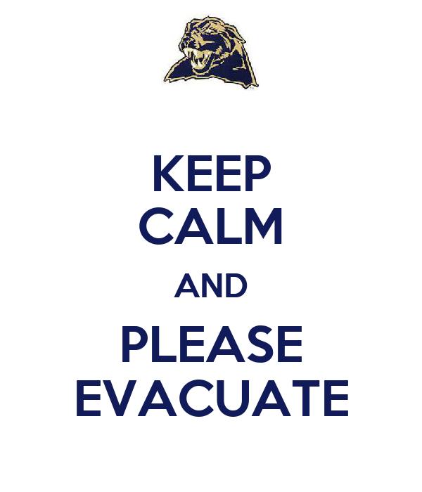 KEEP CALM AND PLEASE EVACUATE