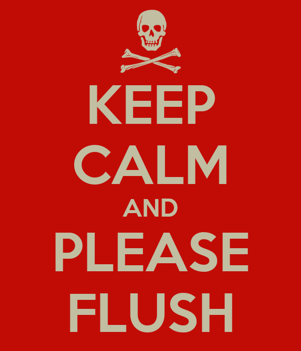 KEEP CALM AND PLEASE FLUSH