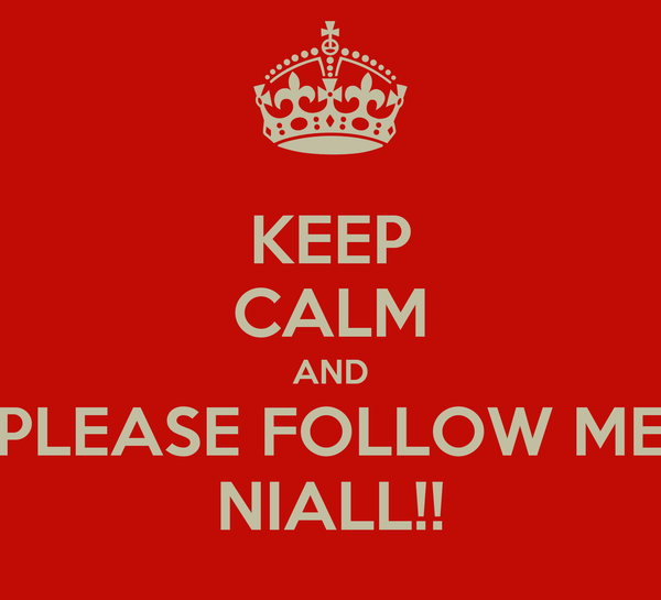 KEEP CALM AND PLEASE FOLLOW ME NIALL!!