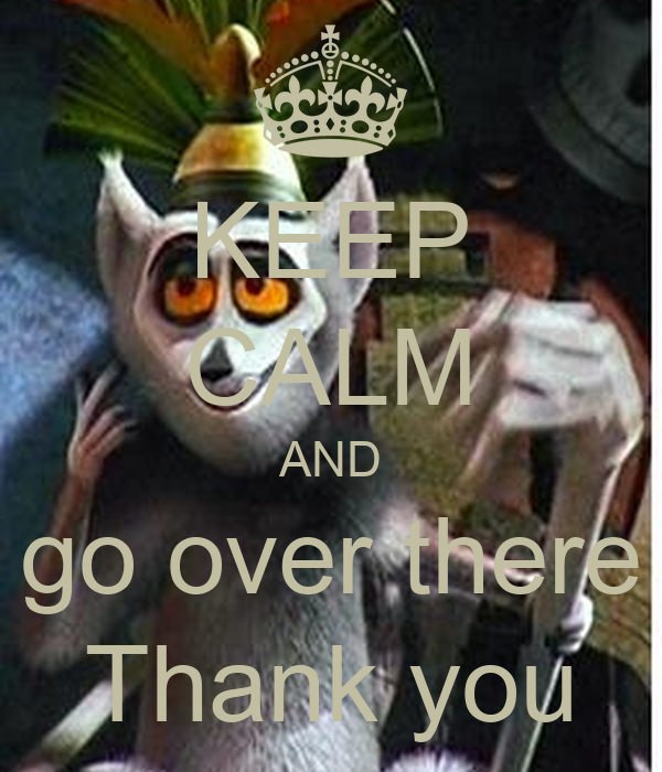 KEEP CALM AND please go over there please Thank you