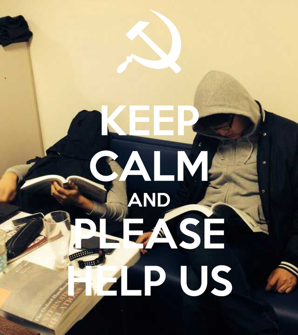 KEEP CALM AND PLEASE HELP US