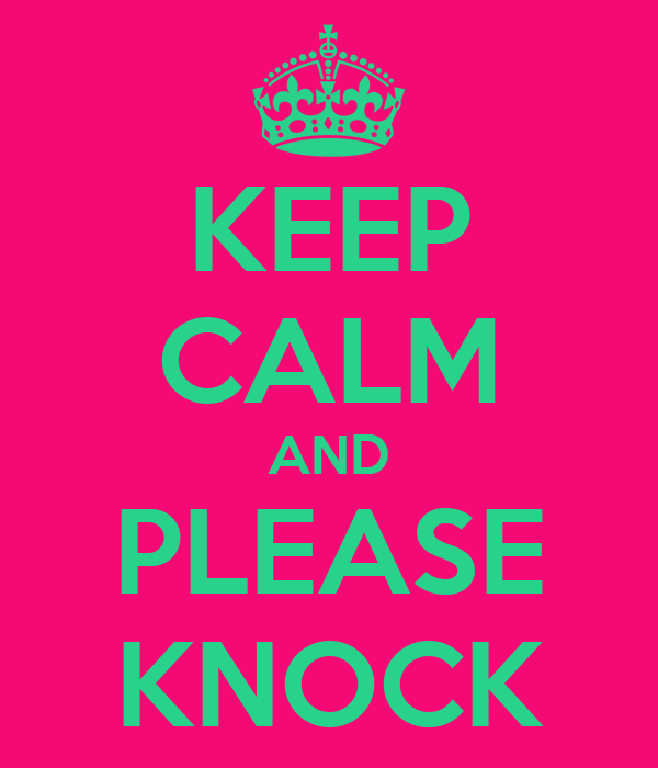 KEEP CALM AND PLEASE KNOCK