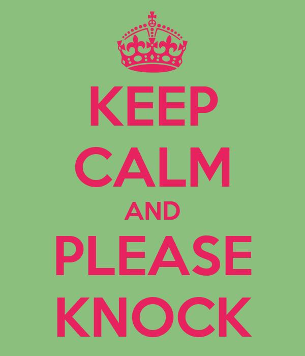 KEEP CALM AND PLEASE KNOCK
