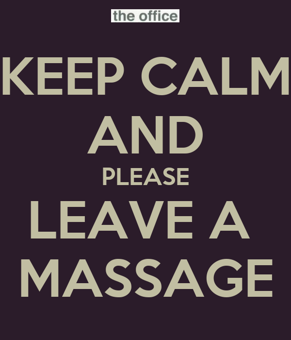 KEEP CALM AND PLEASE LEAVE A  MASSAGE