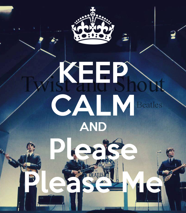 KEEP CALM AND Please Please Me
