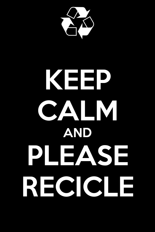 KEEP CALM AND PLEASE RECICLE
