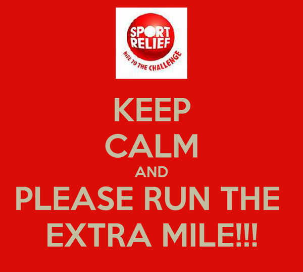 KEEP CALM AND PLEASE RUN THE  EXTRA MILE!!!
