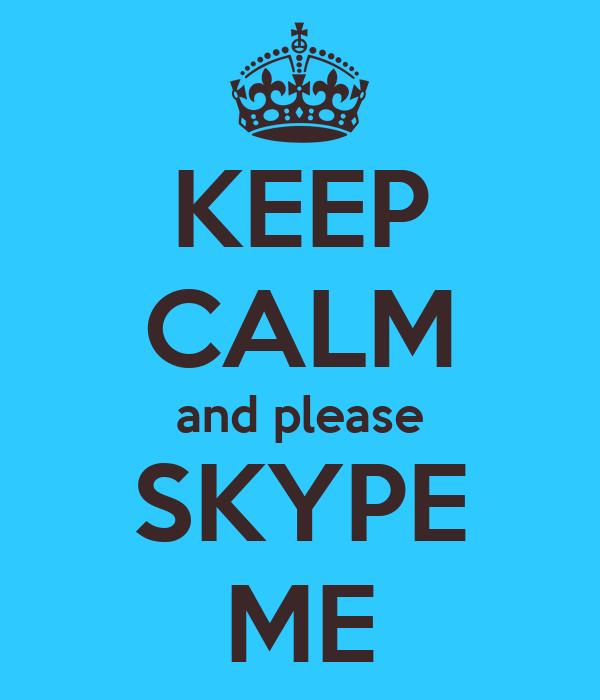 KEEP CALM and please SKYPE ME