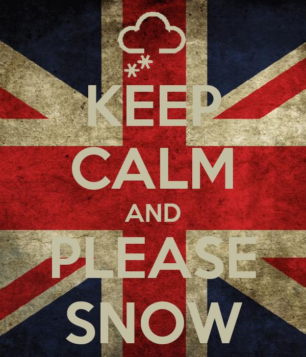 KEEP CALM AND PLEASE SNOW