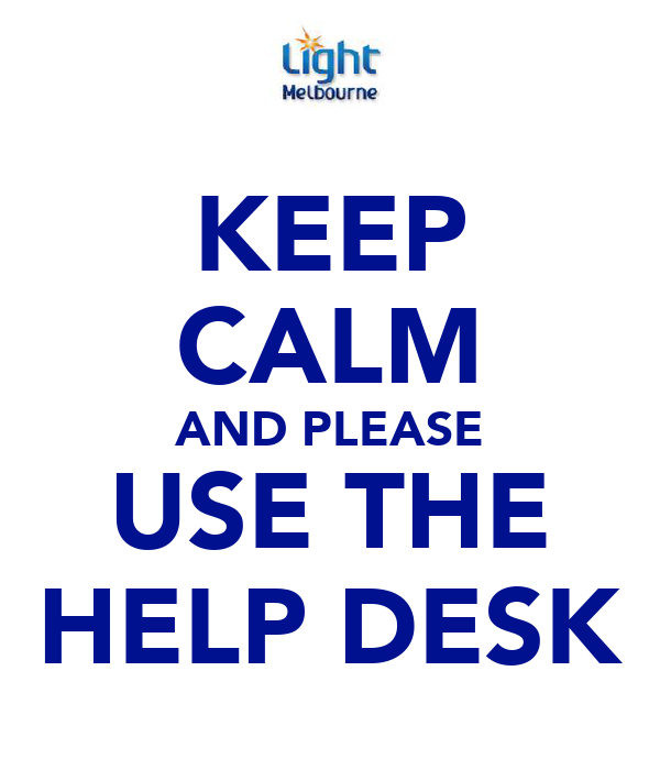 KEEP CALM AND PLEASE USE THE HELP DESK
