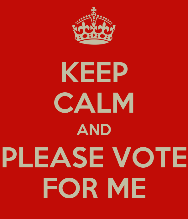 KEEP CALM AND PLEASE VOTE FOR ME