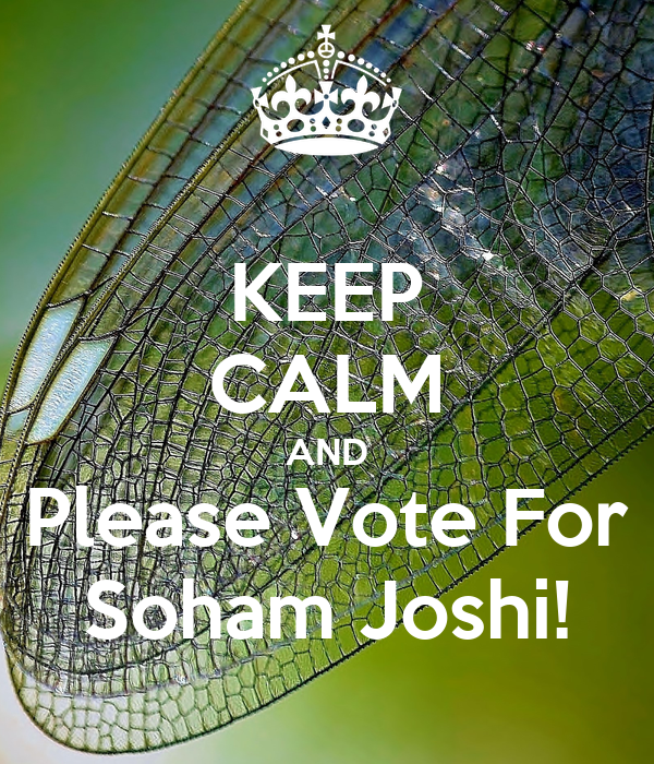 KEEP CALM AND Please Vote For Soham Joshi!