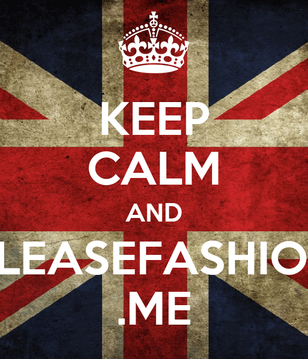 KEEP CALM AND PLEASEFASHION .ME