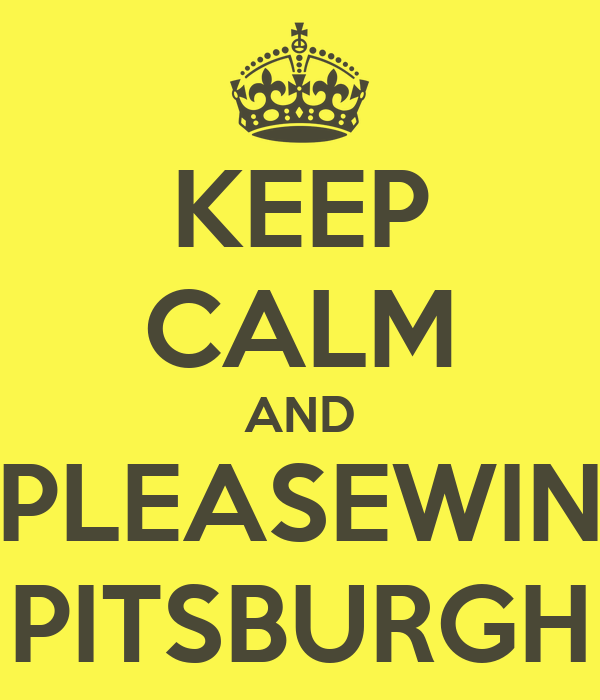 KEEP CALM AND PLEASEWIN PITSBURGH