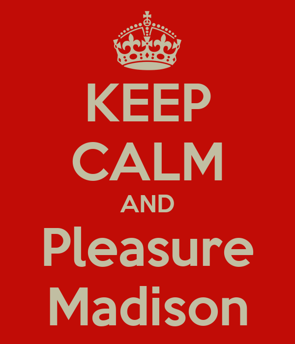 KEEP CALM AND Pleasure Madison