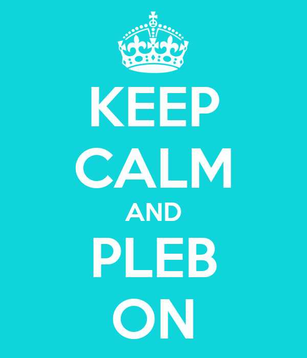 KEEP CALM AND PLEB ON