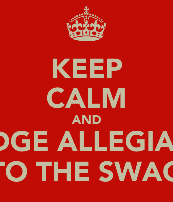 KEEP CALM AND PLEDGE ALLEGIANCE TO THE SWAG