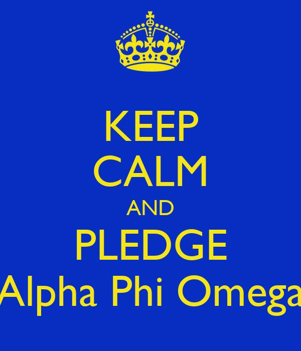 KEEP CALM AND PLEDGE Alpha Phi Omega