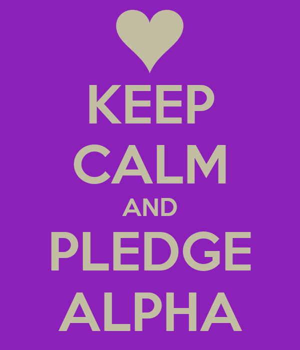 KEEP CALM AND PLEDGE ALPHA