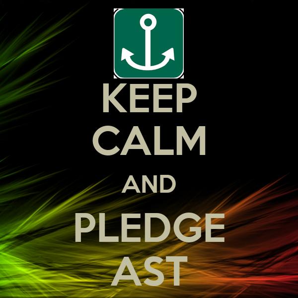 KEEP CALM AND PLEDGE AST