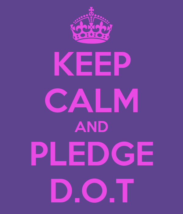 KEEP CALM AND PLEDGE D.O.T