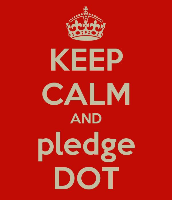 KEEP CALM AND pledge DOT