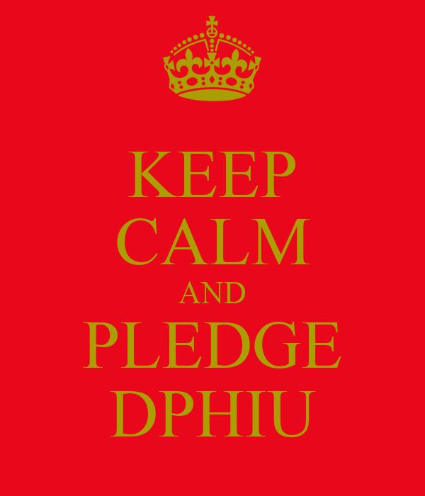 KEEP CALM AND PLEDGE DPHIU