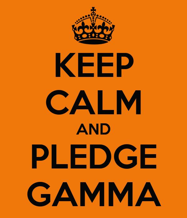 KEEP CALM AND PLEDGE GAMMA