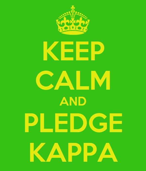 KEEP CALM AND PLEDGE KAPPA