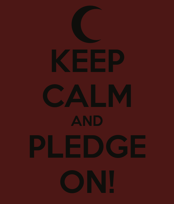 KEEP CALM AND PLEDGE ON!
