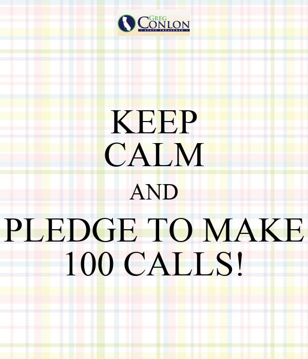 KEEP CALM AND PLEDGE TO MAKE 100 CALLS!