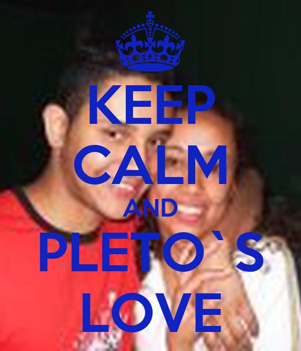 KEEP CALM AND PLETO`S LOVE