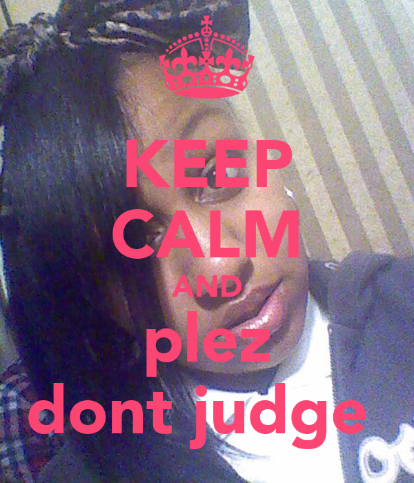 KEEP CALM AND plez dont judge