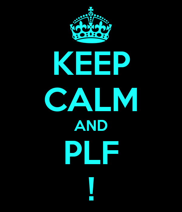 KEEP CALM AND PLF !