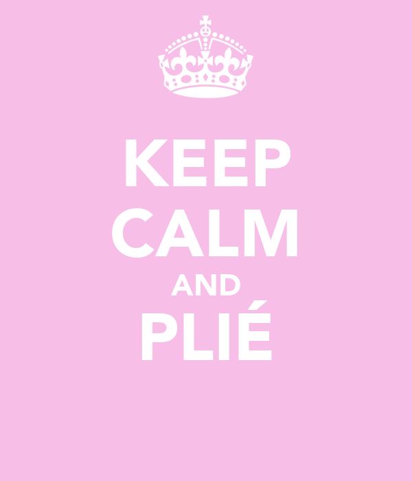 KEEP CALM AND PLIÉ