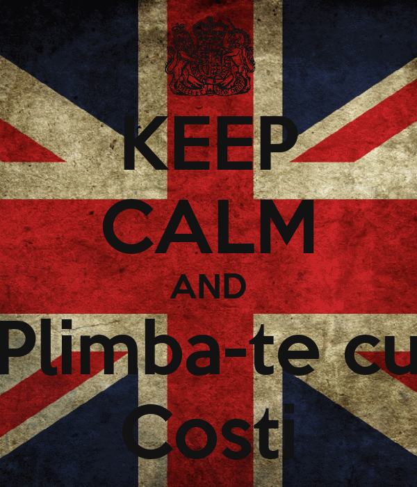 KEEP CALM AND Plimba-te cu Costi
