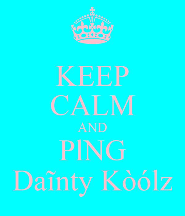 KEEP CALM AND PlNG Daĩnty Kòólz