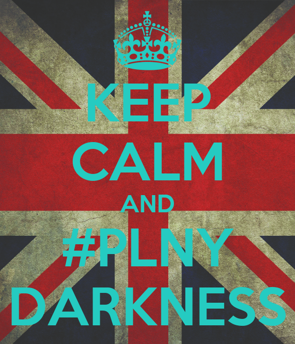 KEEP CALM AND #PLNY DARKNESS