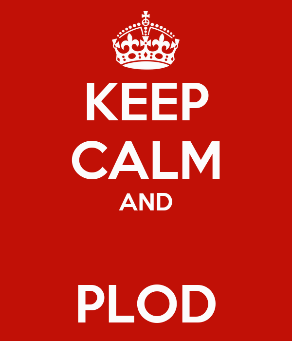 KEEP CALM AND  PLOD